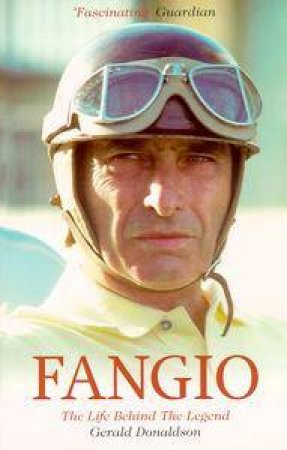 Fangio: The Life Behind The Legend by Gerald Donaldson