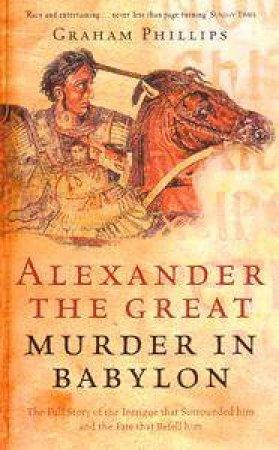 Alexander The Great: Murder In Babylon by Graham Phillips