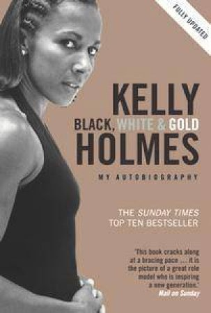 Kelly Holmes: Black White and Gold. My Autobiography by Kelly Holmes