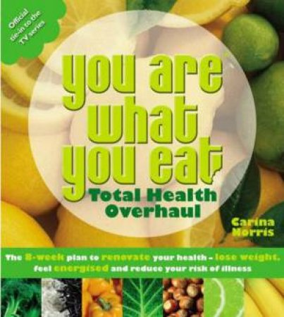 You Are What You Eat: Total Health Overhaul by Carina Norris