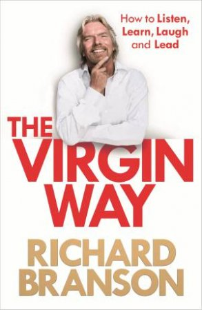 The Virgin Way: How To Listen, Learn, Laugh And Lead by Richard Branson