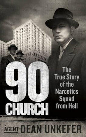 90 Church The True Story of the Narcotics Squad from Hell by Dean Unkefer