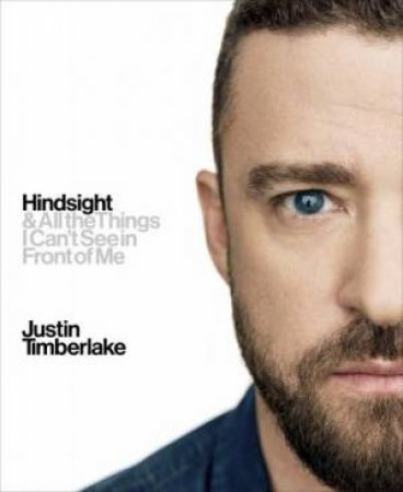 Hindsight: And All the Things I Can't See in Front of Me by Justin Timberlake