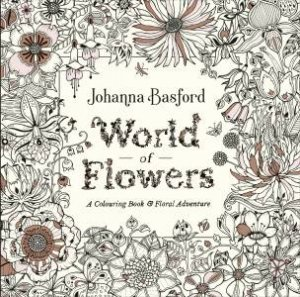 World Of Flowers A Colouring Book And Floral Adventure By Johanna Basford 9780753553183 Qbd Books
