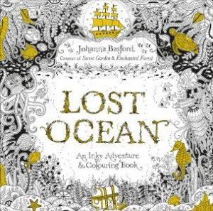 Lost Ocean: An Underwater Adventure And Colouring Book by Johanna Basford