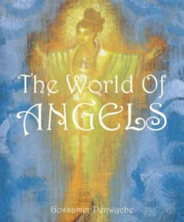 The World of Angels by Gossamer Penwyche
