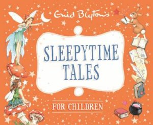 Sleepytime Tales For Children by Enid Blyton