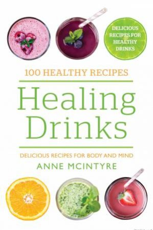 100 Healthy Recipes: Healing Drinks by Various