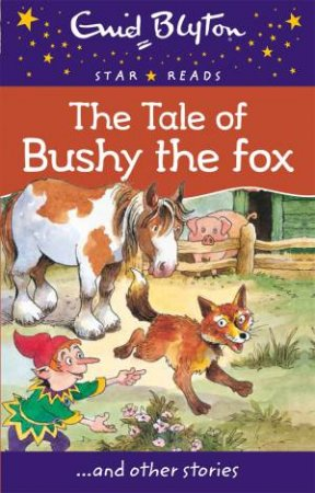 Star Reads: The Tale Of Bushy The Fox And Other Stories