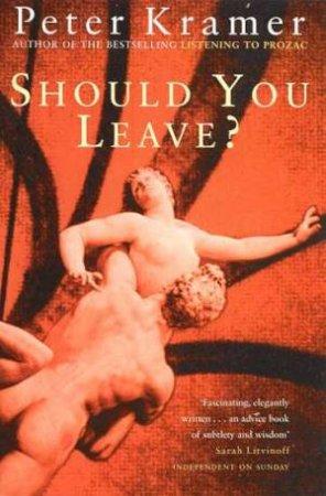 Should You Leave? by Peter D Kramer