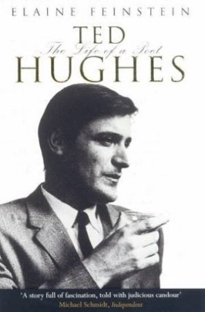 Ted Hughes: The Life Of A Poet by Elaine Feinstein