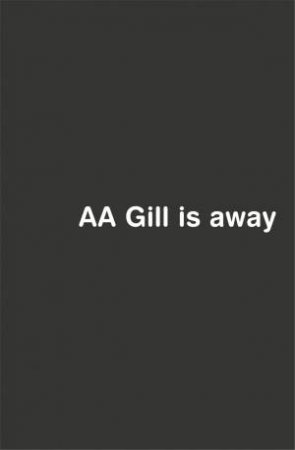 A.A. Gill Is Away