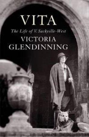 Vita: The Life Of Vita Sackville-West by Victoria Glendinning