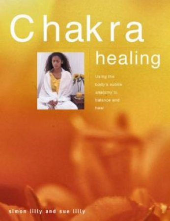 Chakra Healing by Simon Lilly & Sue Lilly