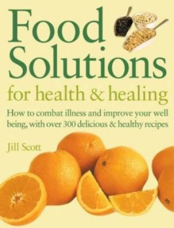Food Solutions For Health & Healing by Jill Scott
