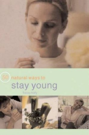 50 Natural Ways To Stay Young by Tracey Kelly