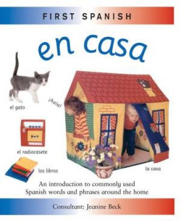 First Spanish: Mi Casa by Jeanine Beck