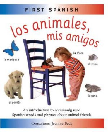 First Spanish: Los Animales, Mis Amigos by Jeanine Beck
