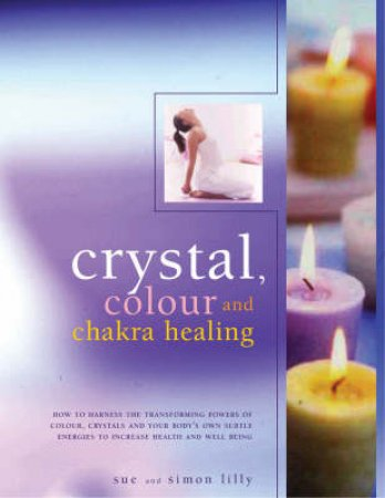 Crystal, Colour & Chakra Healing by Sue & Simon Lilly