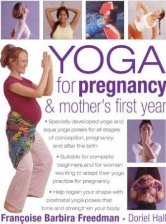 Yoga For Pregnancy & Mother's First Year by Francoise Barbira Freedman & Doriel Hall