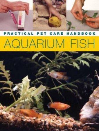 Practical Pet Care Handbook: Aquarium Fish by Mary Bailey & Gina Sandford
