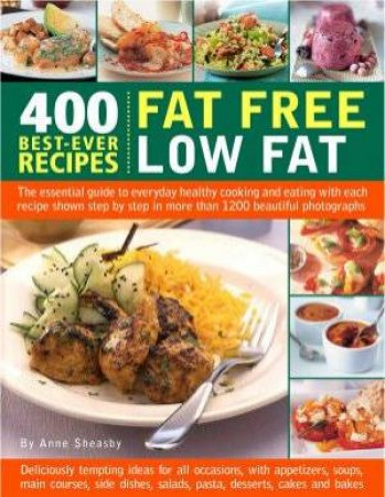 400 Best-Ever Recipes: Fat Free Low Fat Cooking by Anne Sheasby