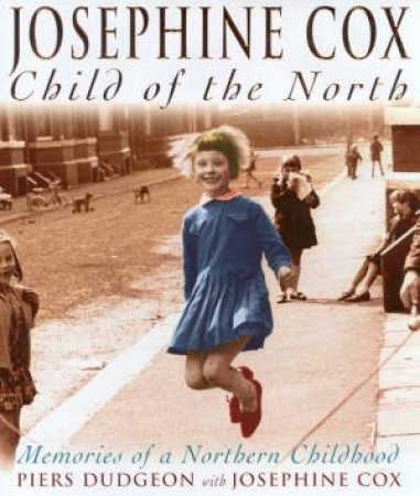 Josephine Cox: Child Of The North by Piers Dudgeon & Josephine Cox