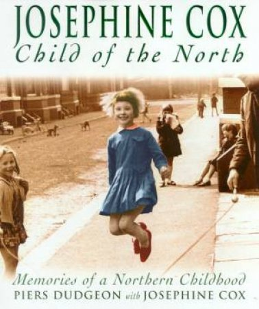 Josephine Cox: Child Of The North by Piers Dudgeon