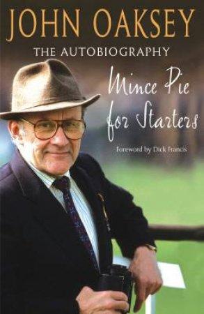 John Oaksey: Mince Pie For Starters: The Autobiography by John Oaksey