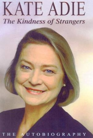 Kate Adie: The Kindness Of Strangers: The Autobiography