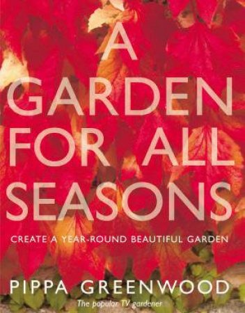 A Garden For All Seasons by Pippa Greenwood