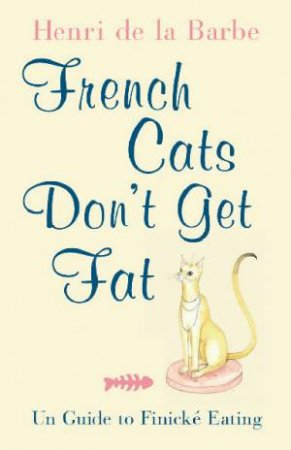 French Cats Don't Get Fat by Henry Beard
