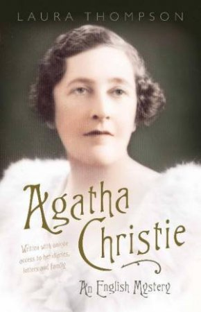 Agatha Christie: An English Mystery by Laura Thompson