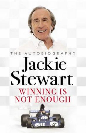 Winning is Not Enough by Sir Jackie Stewart