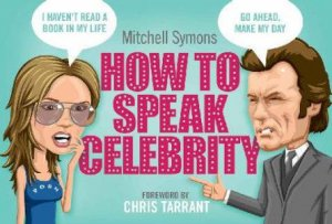 How To Speak Celebrity by Mitchell Symons