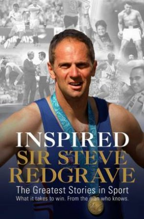 Inspired: The Greatest Stories in Sport by Sir Steve Redgrave