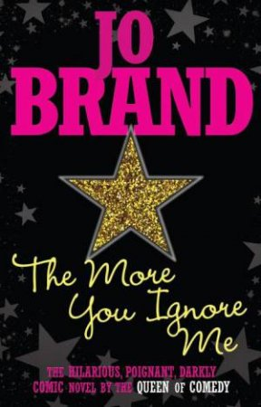 More You Ignore Me by Jo Brand