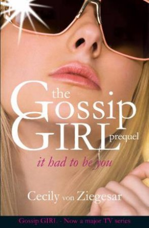 Gossip Girl Prequel: It Had To Be You by Cecily von Ziegesar