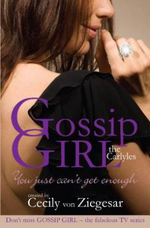 Gossip Girl: The Carlyles: You Just Can't Get Enough by Cecily von Ziegesar