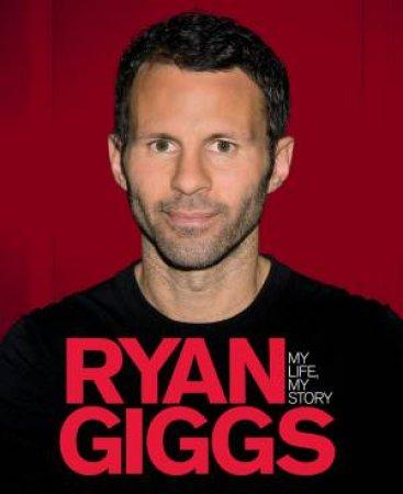 Ryan Giggs: My Life, My Story by Ryan Giggs