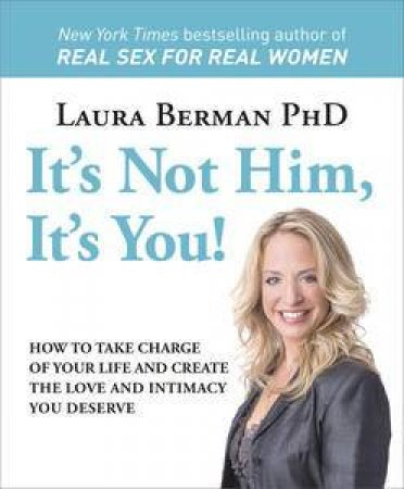 It's Not Him, It's You! by Laura Berman