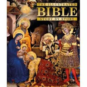 The Illustrated Bible Story By Story by Various