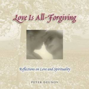 Love Is All Forgiving by Peter Deunov