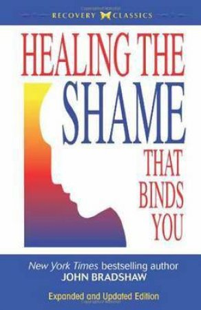Healing The Shame That Binds You by John Bradshaw