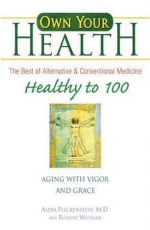 Own Your Health: Healthy To 100 by Alexa Fleckenstein & Roanne Weisman