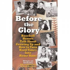 Before The Glory: 20 Baseball Heroes Talk About Their Teen Years And How To Turn Hard Times Into Home Runs by Rich Herschlag & Bill Staples