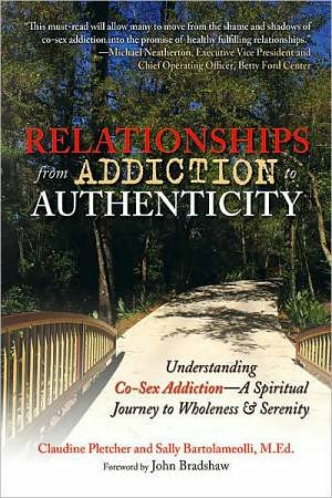 Relationships From Addiction To Authenticity by Sally Bartolameolli & Claudine Pletcher