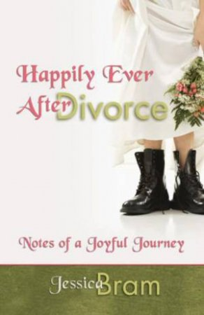 Happily Ever After Divorce: Notes of a Joyful Journey by Jessica Bram