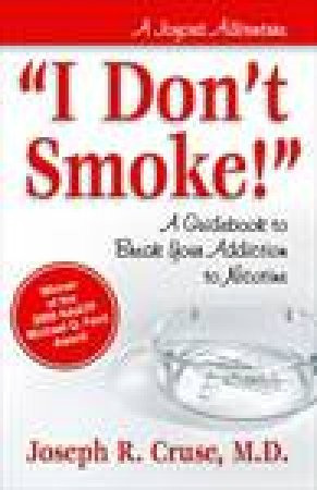 I Don't Smoke: A Guidebook to Break Your Addiction to Nicotine by Joseph Cruse