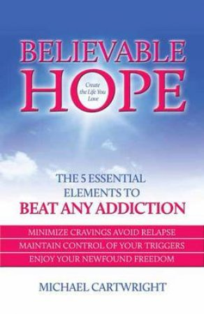 Believable Hope: The Essential Elements to Beat any Addiction by Ken Abraham & Michael Cartwright